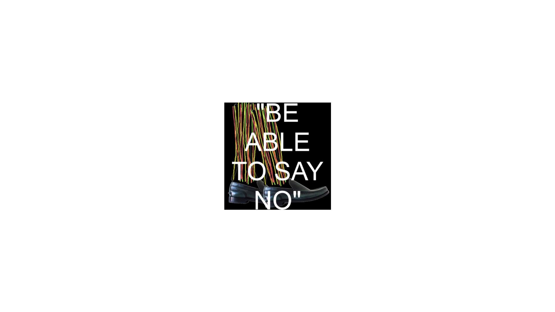BE ABLE TO SAY NO